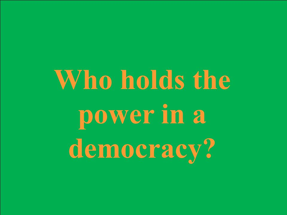 Who holds the power in a democracy