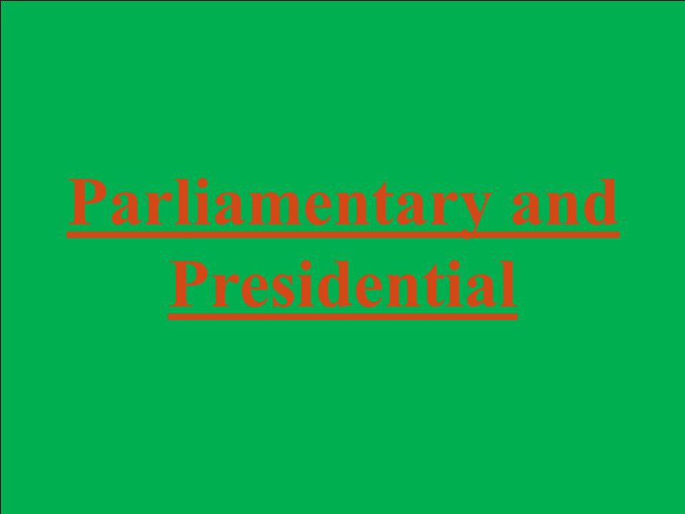 Parliamentary and Presidential
