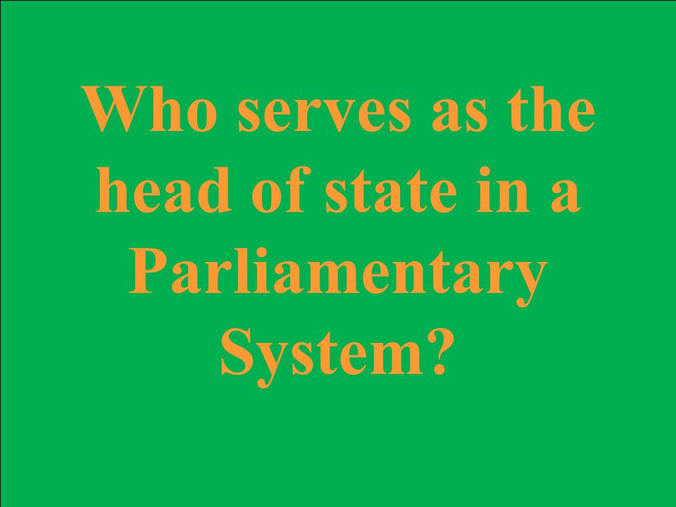 Who serves as the head of state in a Parliamentary System