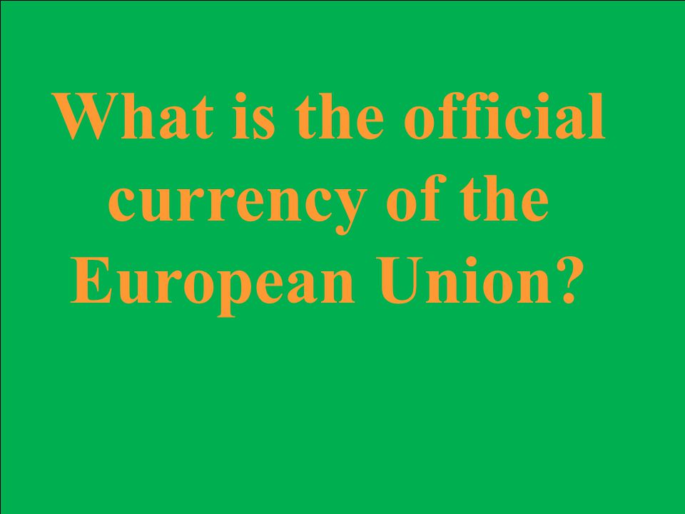 What is the official currency of the European Union
