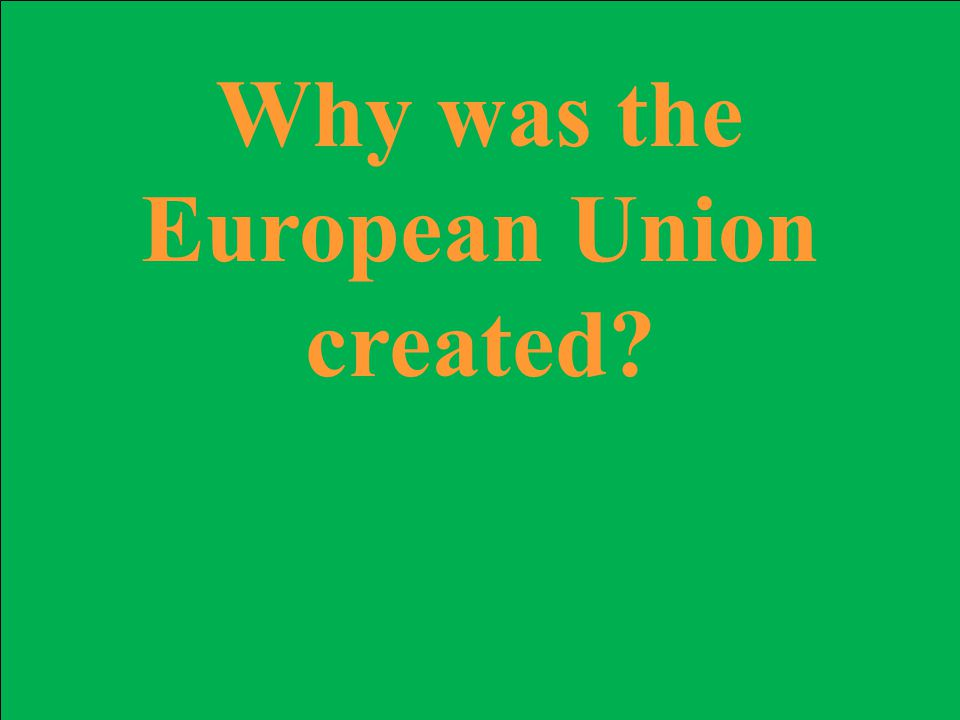 Why was the European Union created