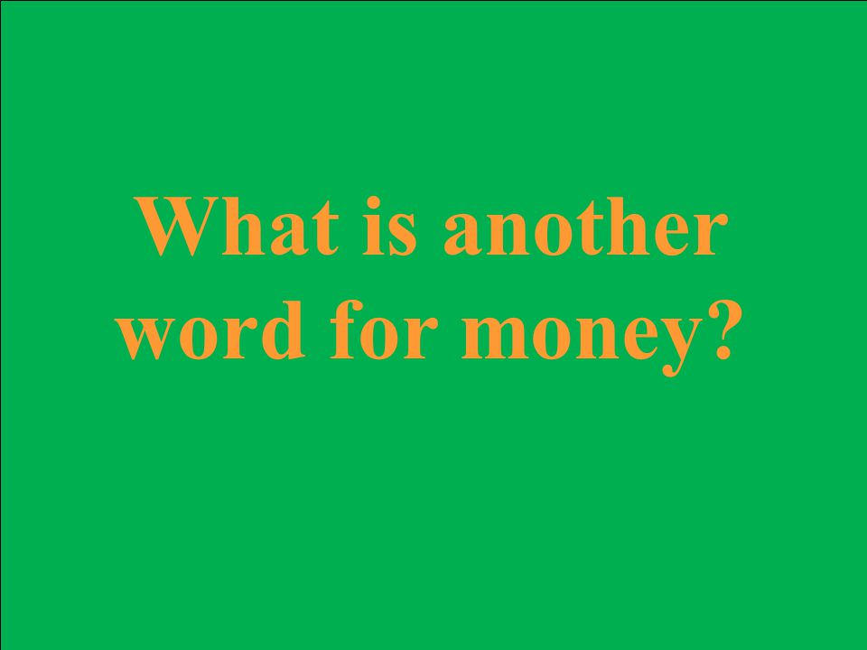 What is another word for money