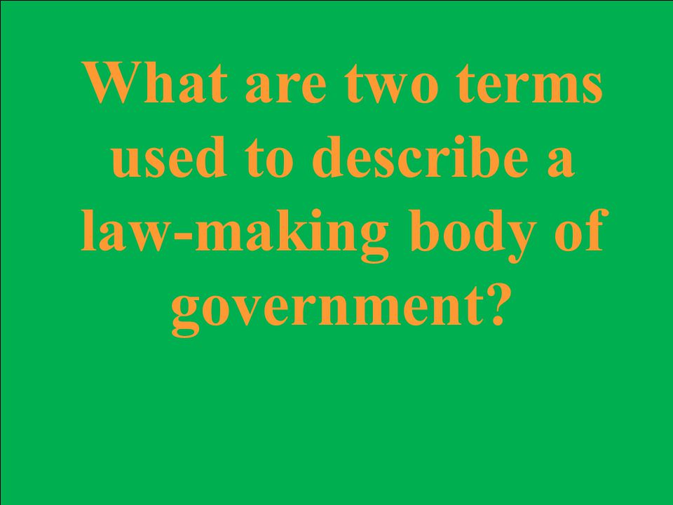 What are two terms used to describe a law-making body of government