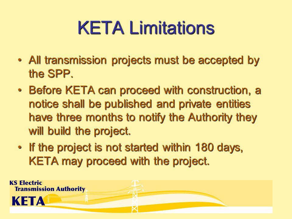 KETA Limitations All transmission projects must be accepted by the SPP.All transmission projects must be accepted by the SPP.