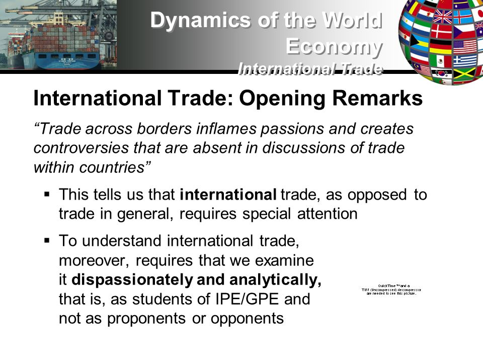 International Trade: The WTO Mercantilists are suspicious of the WTO, but view it as potentially useful In the most powerful countries, the WTO would be seen as essentially good: it protects and promotes the interests of the richest states, while providing a veneer of legitimacy In weaker states, the WTO is problematic, but not necessarily so: when they act collectively within the framework of the WTO, it is possible for weaker states to achieve some limited goals Dynamics of the World Economy International Trade This helps to explain why there are so many sub-groups and coalitions in the WTO, such as the LMG, G-20, G-22, G-90, Cairns Group, the ACP