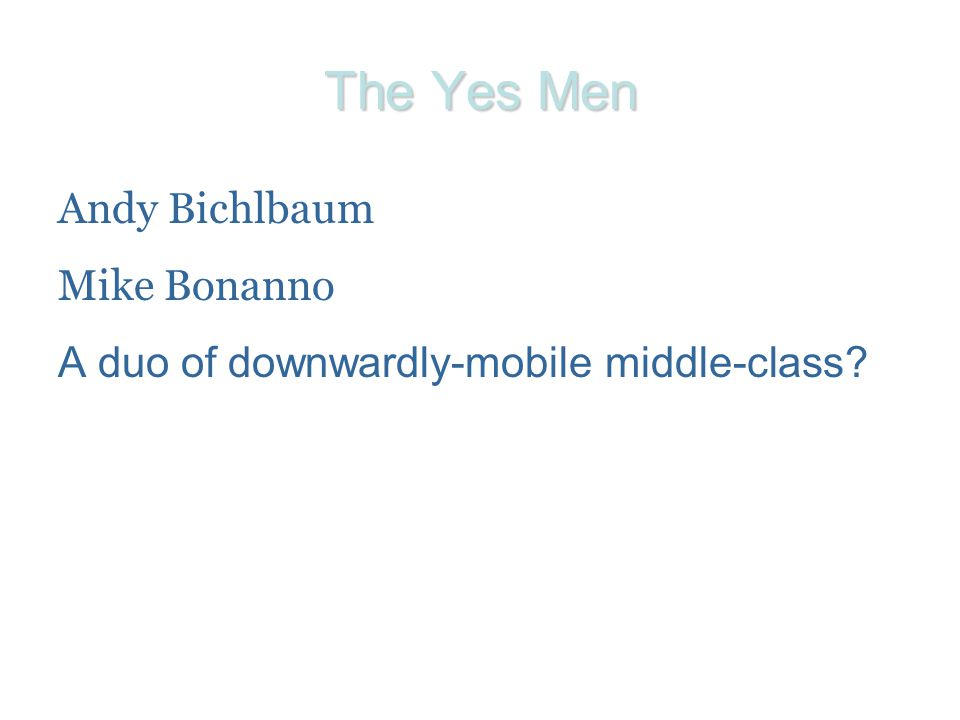 The Yes Men Andy Bichlbaum Mike Bonanno A duo of downwardly-mobile middle-class?