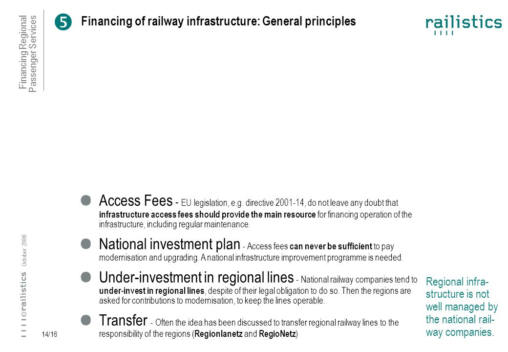Financing Regional Passenger Services October 2006 © 14/16 Financing of railway infrastructure: General principles Access Fees - EU legislation, e.g.