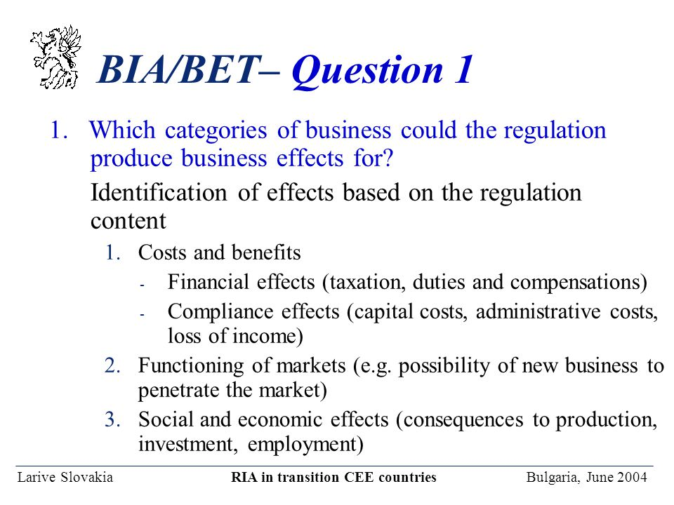 Larive Slovakia RIA in transition CEE countries Bulgaria, June 2004 BIA/BET– Question 1 1. Which categories of business could the regulation produce b