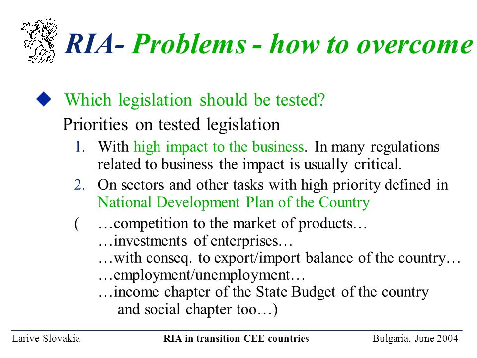 Larive Slovakia RIA in transition CEE countries Bulgaria, June 2004 RIA- Problems - how to overcome uWhich legislation should be tested? Priorities on