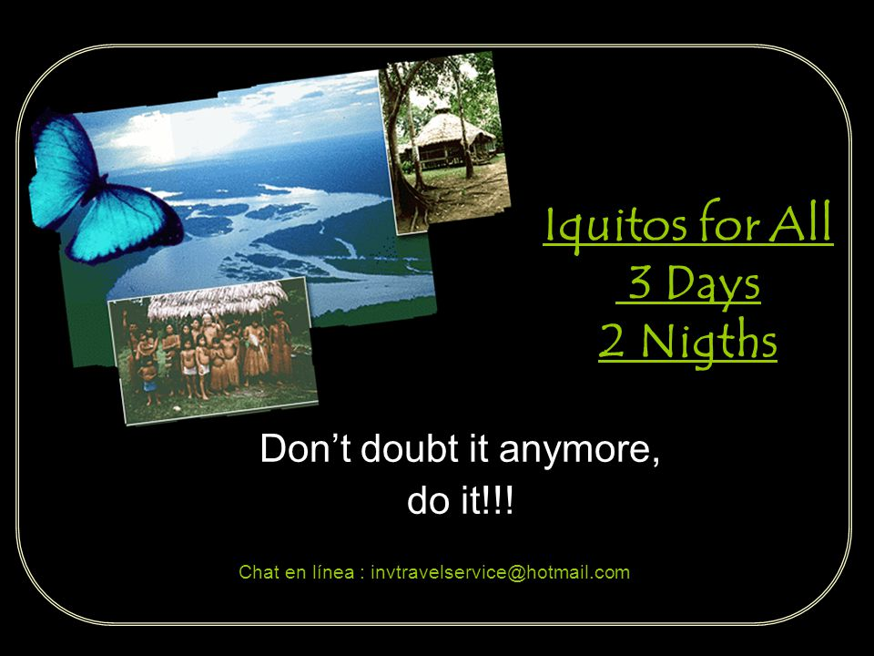 Iquitos for All 3 Days 2 Nigths Dont doubt it anymore, do it!!.