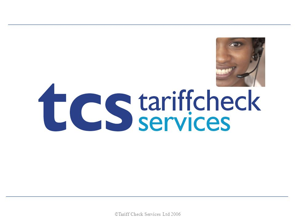 ©Tariff Check Services Ltd 2006