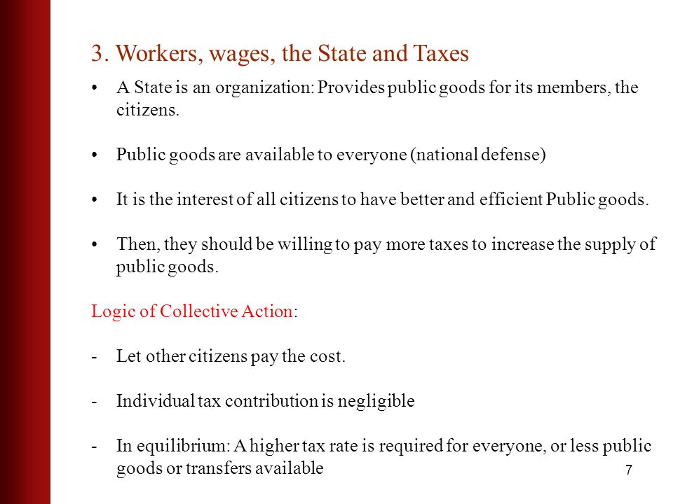 7 A State is an organization: Provides public goods for its members, the citizens.