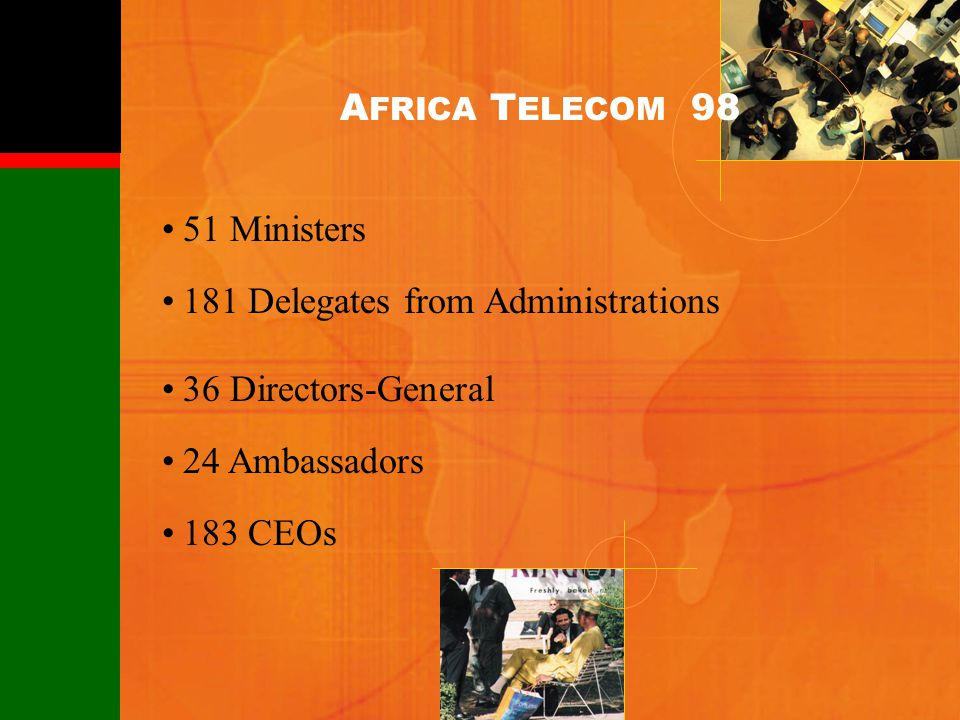 51 Ministers 181 Delegates from Administrations 36 Directors-General 24 Ambassadors 183 CEOs A FRICA T ELECOM 98
