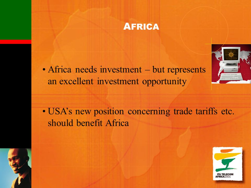 Africa needs investment – but represents an excellent investment opportunity USAs new position concerning trade tariffs etc. should benefit Africa A F