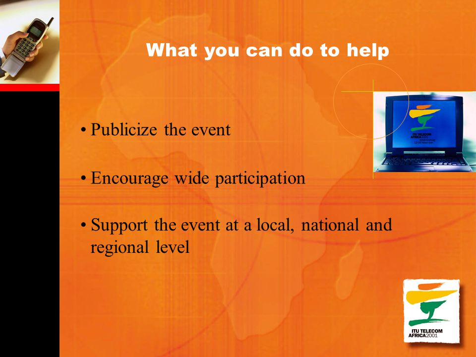 Publicize the event What you can do to help Encourage wide participation Support the event at a local, national and regional level
