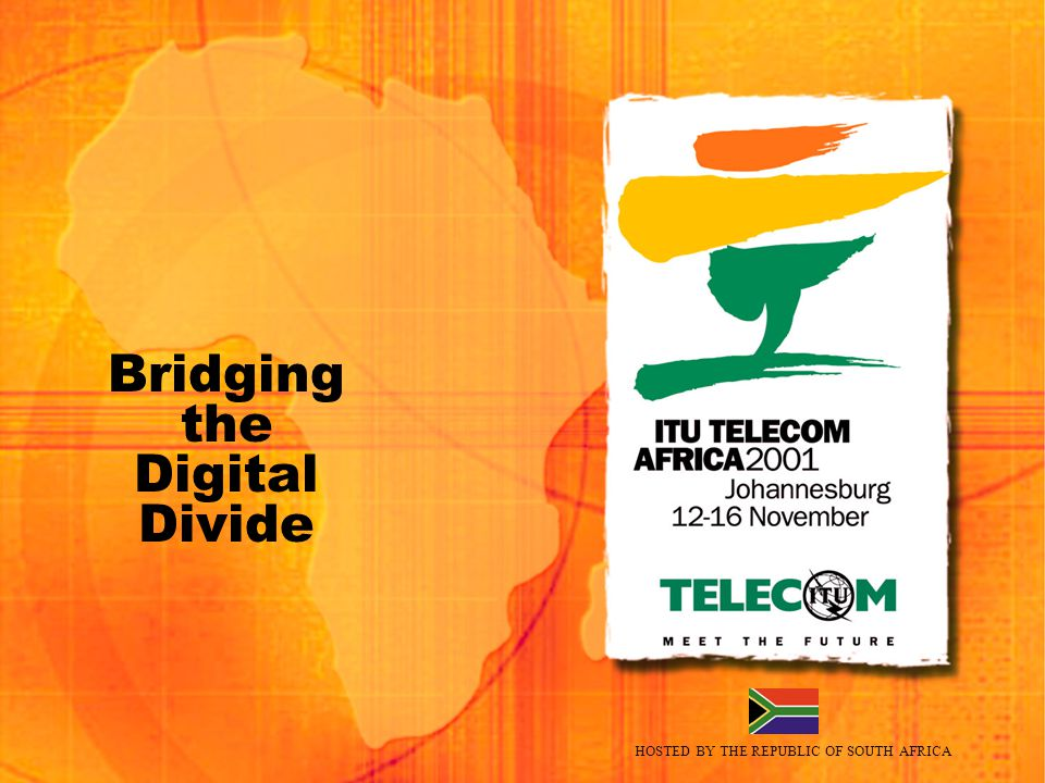HOSTED BY THE REPUBLIC OF SOUTH AFRICA Bridging the Digital Divide