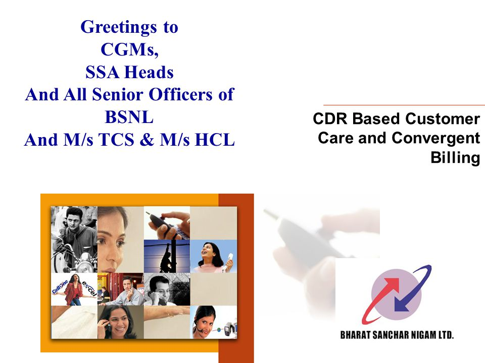 CDR Based Customer Care and Convergent Billing Greetings to CGMs, SSA Heads And All Senior Officers of BSNL And M/s TCS & M/s HCL