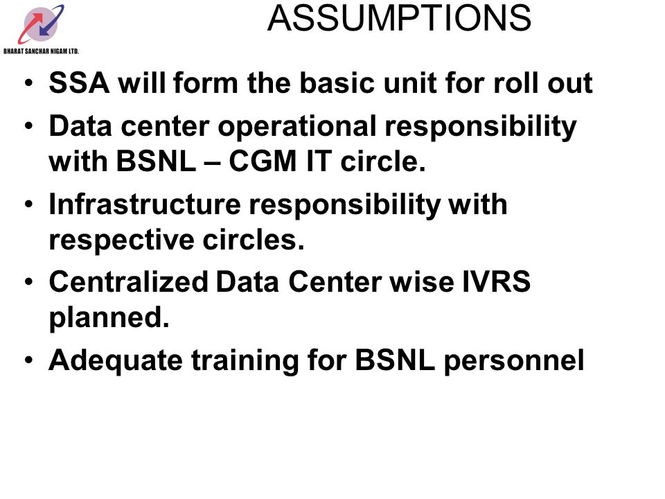 ASSUMPTIONS SSA will form the basic unit for roll out Data center operational responsibility with BSNL – CGM IT circle.
