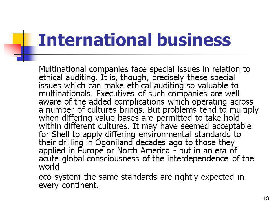 13 International business Multinational companies face special issues in relation to ethical auditing. It is, though, precisely these special issues w