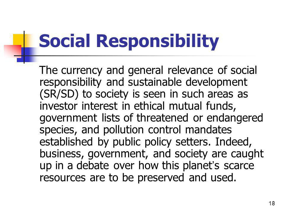 18 Social Responsibility The currency and general relevance of social responsibility and sustainable development (SR/SD) to society is seen in such ar