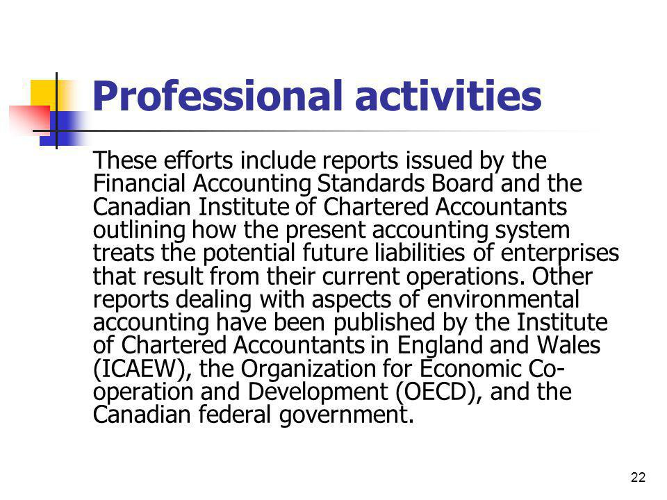 22 Professional activities These efforts include reports issued by the Financial Accounting Standards Board and the Canadian Institute of Chartered Ac