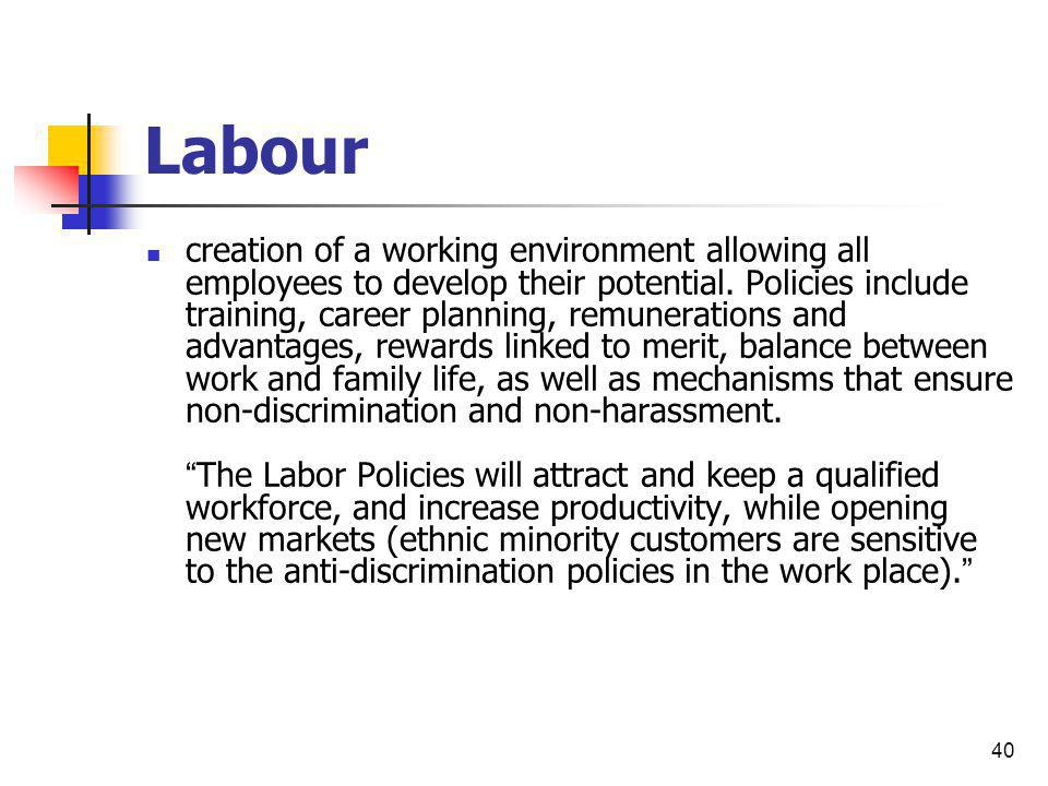 40 Labour creation of a working environment allowing all employees to develop their potential. Policies include training, career planning, remuneratio