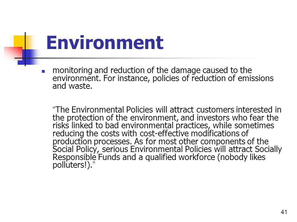 41 Environment monitoring and reduction of the damage caused to the environment. For instance, policies of reduction of emissions and waste. The Envir