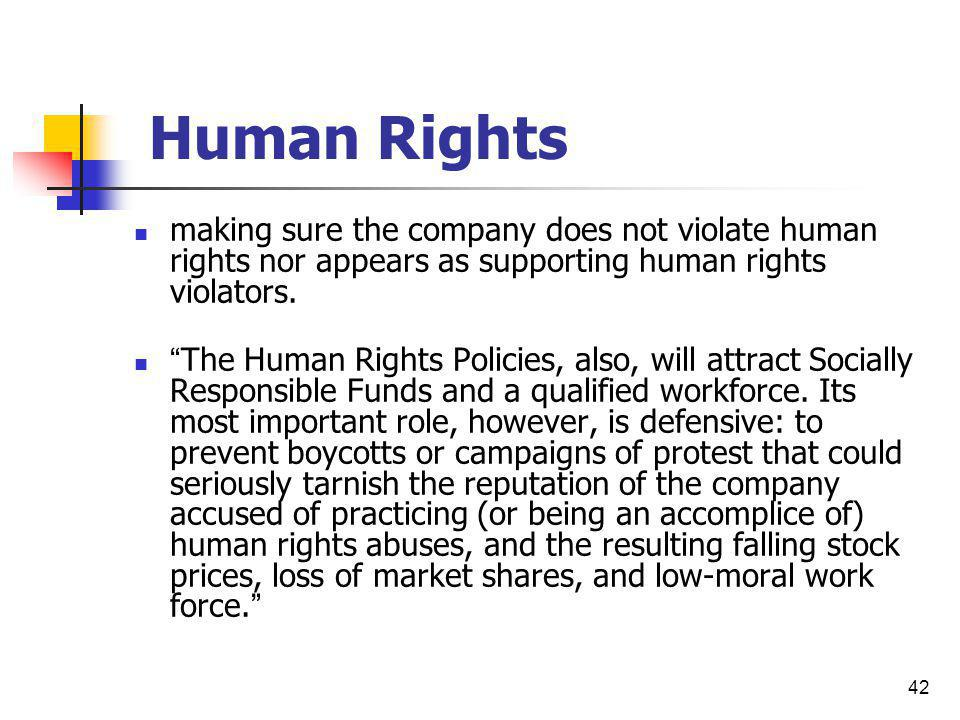 42 Human Rights making sure the company does not violate human rights nor appears as supporting human rights violators. The Human Rights Policies, als