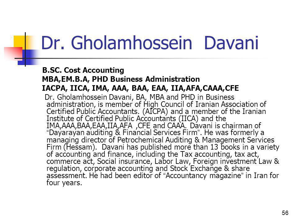 56 Dr. Gholamhossein Davani B.SC. Cost Accounting MBA,EM.B.A, PHD Business Administration IACPA, IICA, IMA, AAA, BAA, EAA, IIA,AFA,CAAA,CFE Dr. Gholam