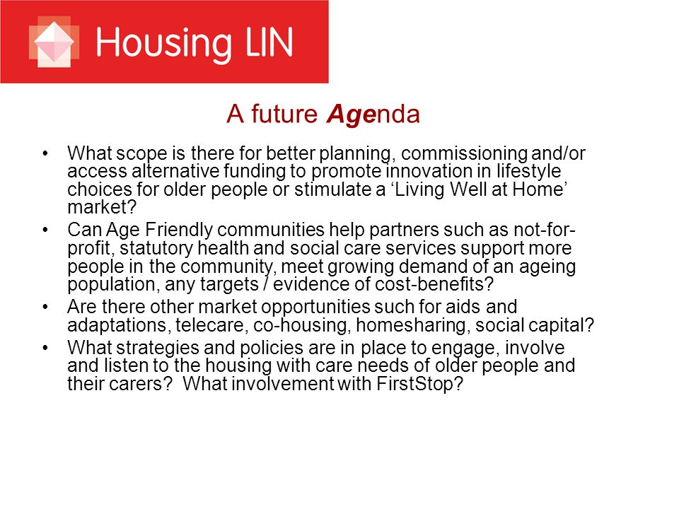 A future Agenda What scope is there for better planning, commissioning and/or access alternative funding to promote innovation in lifestyle choices for older people or stimulate a Living Well at Home market.