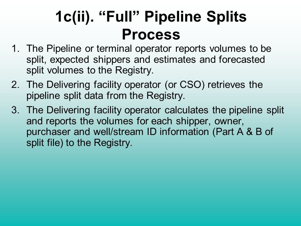1c(ii). Full Pipeline Splits Process 1.The Pipeline or terminal operator reports volumes to be split, expected shippers and estimates and forecasted s