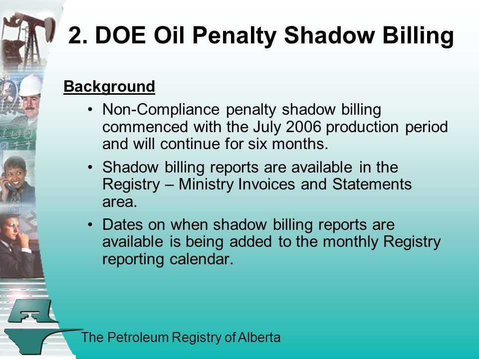 The Petroleum Registry of Alberta Background Non-Compliance penalty shadow billing commenced with the July 2006 production period and will continue for six months.