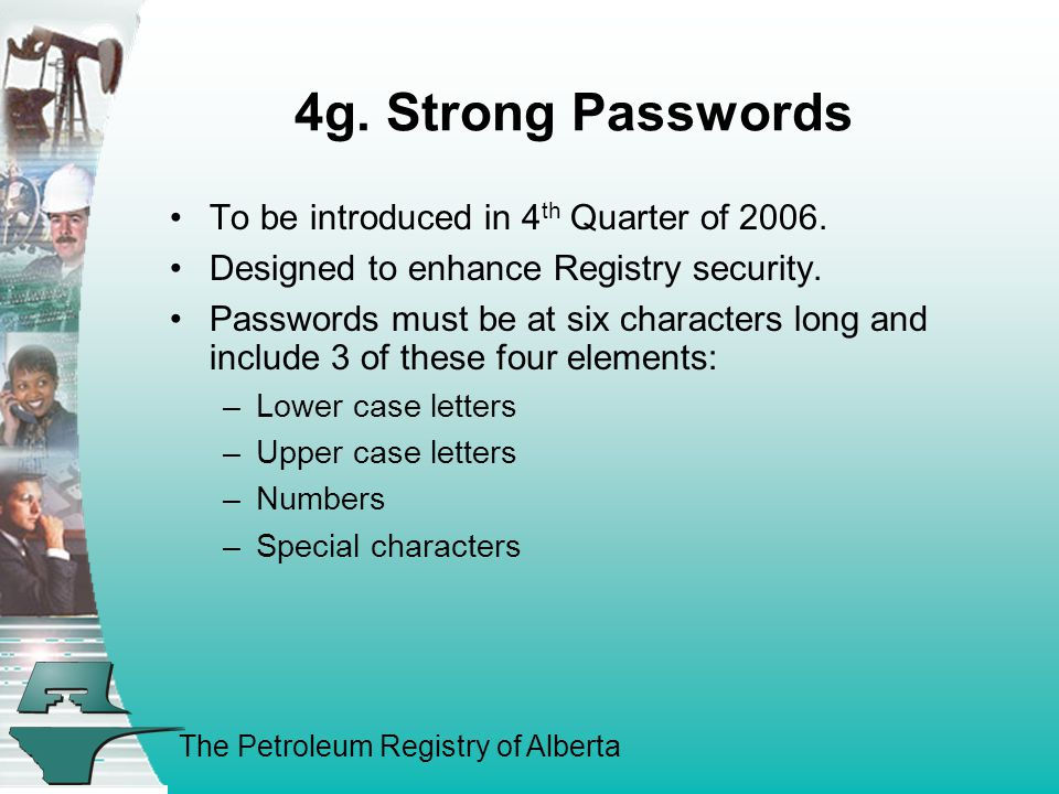 The Petroleum Registry of Alberta 4g. Strong Passwords To be introduced in 4 th Quarter of 2006.