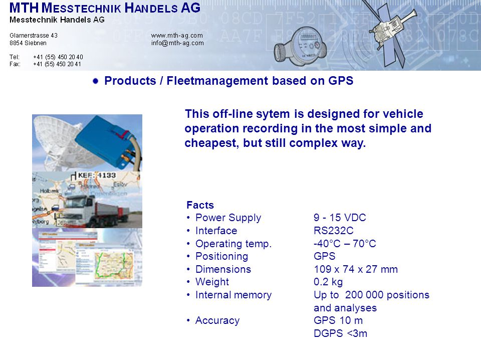 Products / Fleetmanagement based on GPS This off-line sytem is designed for vehicle operation recording in the most simple and cheapest, but still complex way.