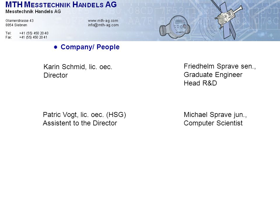Company/ People Karin Schmid, lic. oec. Director Patric Vogt, lic. oec. (HSG) Assistent to the Director Michael Sprave jun., Computer Scientist Friedh