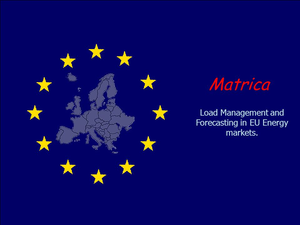 1 Load Management and Forecasting in EU Energy markets. Matrica