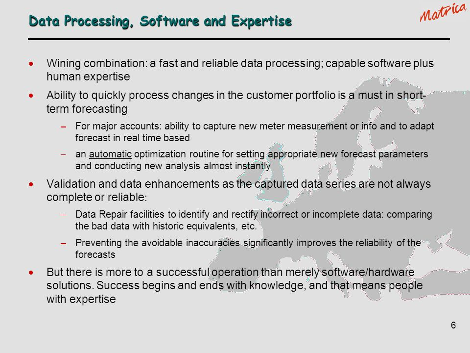 6 Data Processing, Software and Expertise Wining combination: a fast and reliable data processing; capable software plus human expertise Ability to qu
