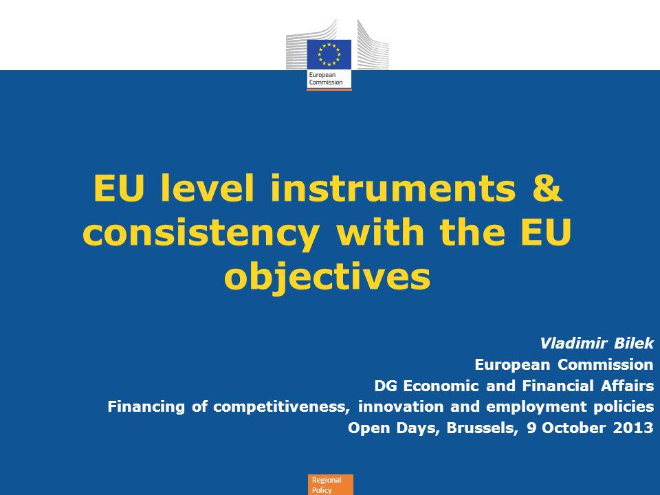 Regional Policy EU level instruments & consistency with the EU objectives Vladimir Bilek European Commission DG Economic and Financial Affairs Financi
