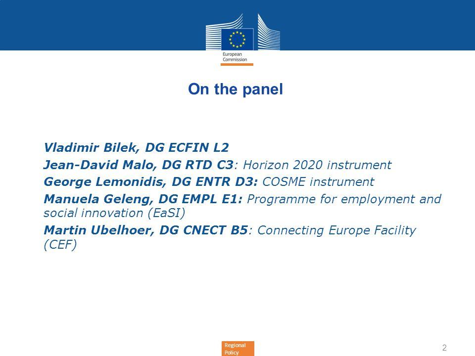 Regional Policy On the panel Vladimir Bilek, DG ECFIN L2 Jean-David Malo, DG RTD C3: Horizon 2020 instrument George Lemonidis, DG ENTR D3: COSME instr