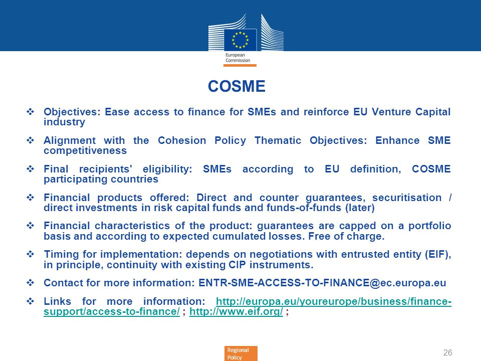 Regional Policy COSME Objectives: Ease access to finance for SMEs and reinforce EU Venture Capital industry Alignment with the Cohesion Policy Themati