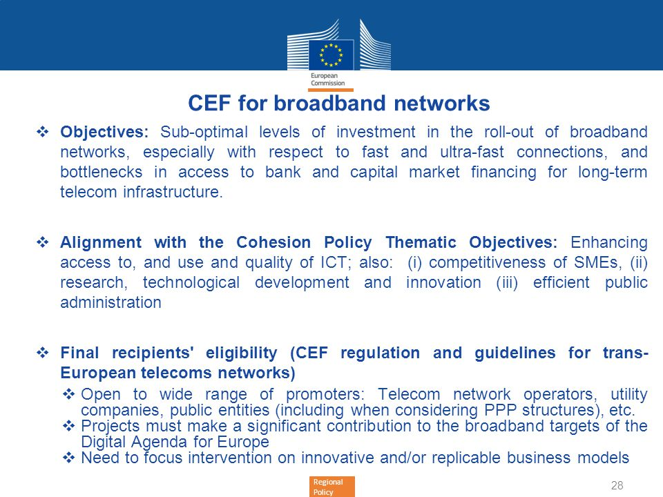 Regional Policy CEF for broadband networks Objectives: Sub-optimal levels of investment in the roll-out of broadband networks, especially with respect