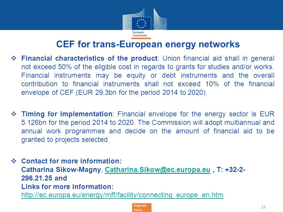 Regional Policy CEF for trans-European energy networks Financial characteristics of the product: Union financial aid shall in general not exceed 50% o