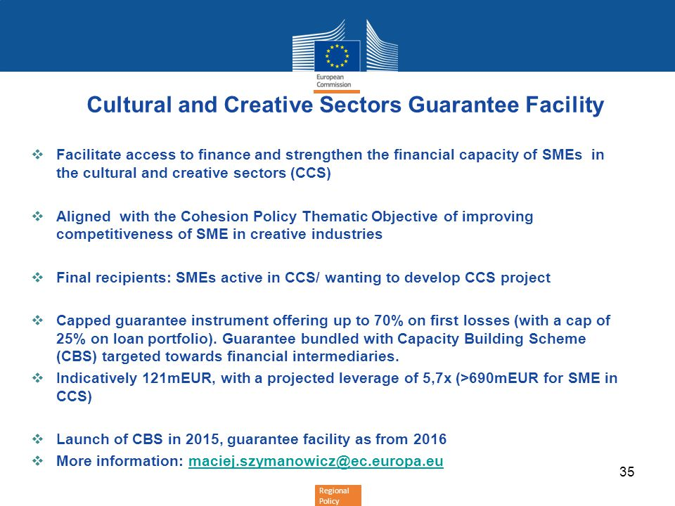 Regional Policy Cultural and Creative Sectors Guarantee Facility Facilitate access to finance and strengthen the financial capacity of SMEs in the cul