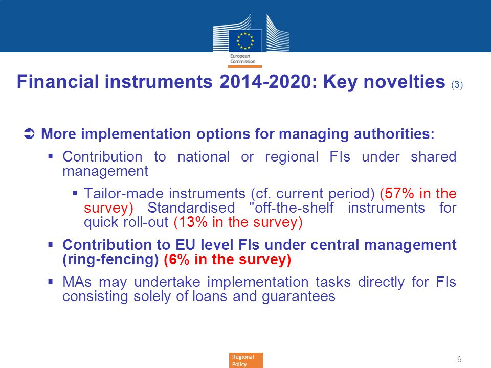 Regional Policy Financial instruments 2014-2020: Key novelties (3) More implementation options for managing authorities: Contribution to national or r