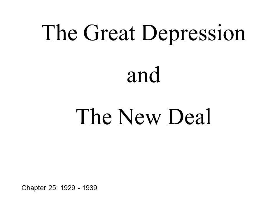 The Great Depression and The New Deal Chapter 25: 1929 - 1939
