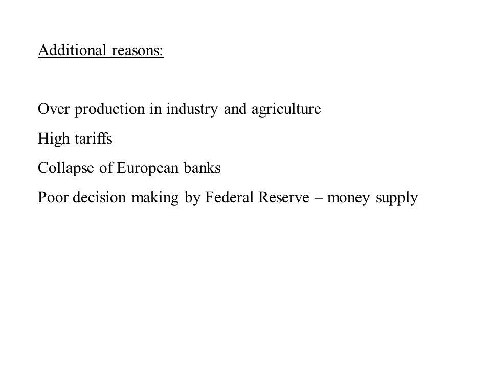 Additional reasons: Over production in industry and agriculture High tariffs Collapse of European banks Poor decision making by Federal Reserve – money supply