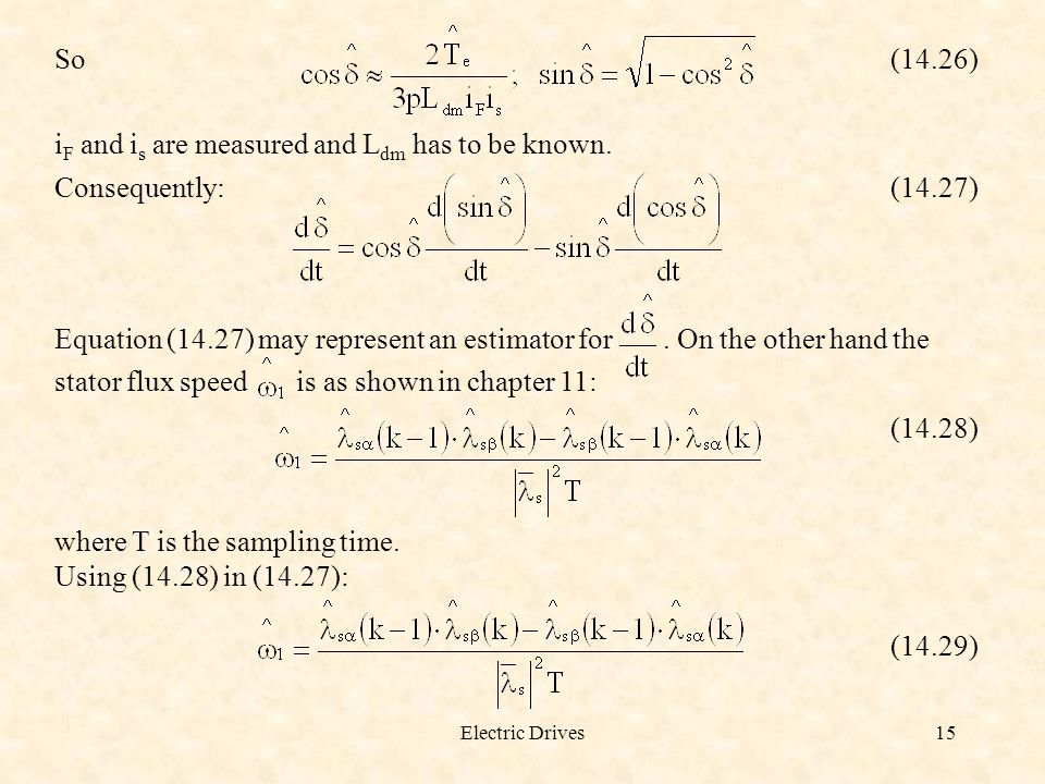 Electric Drives15 So(14.26) i F and i s are measured and L dm has to be known. Consequently:(14.27) Equation (14.27) may represent an estimator for. O