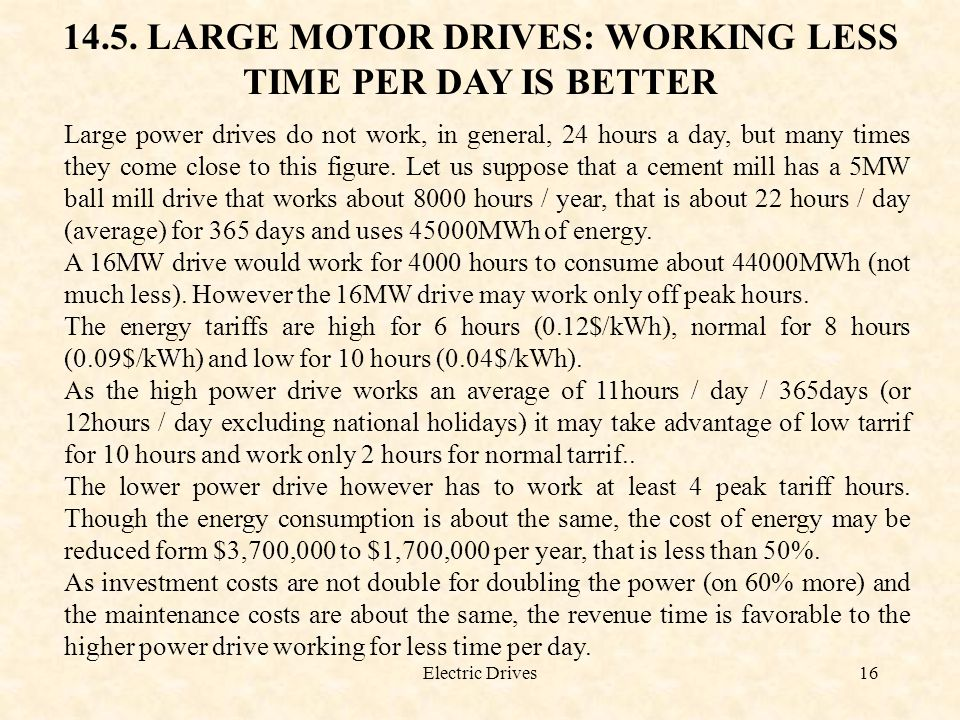 Electric Drives16 14.5. LARGE MOTOR DRIVES: WORKING LESS TIME PER DAY IS BETTER Large power drives do not work, in general, 24 hours a day, but many t