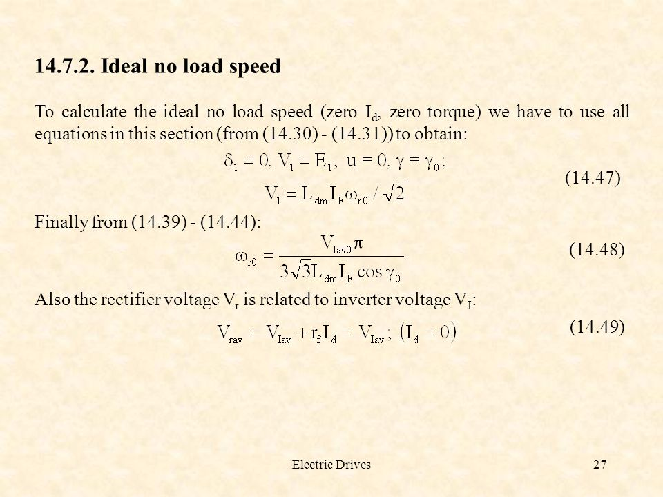 Electric Drives27 14.7.2. Ideal no load speed To calculate the ideal no load speed (zero I d, zero torque) we have to use all equations in this sectio