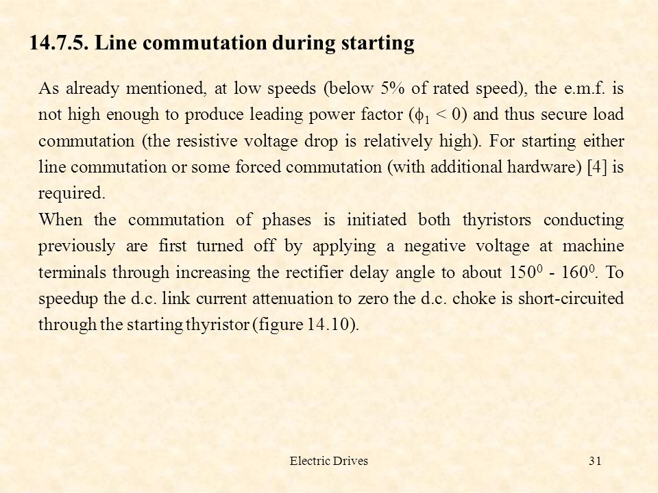 Electric Drives31 14.7.5. Line commutation during starting As already mentioned, at low speeds (below 5% of rated speed), the e.m.f. is not high enoug